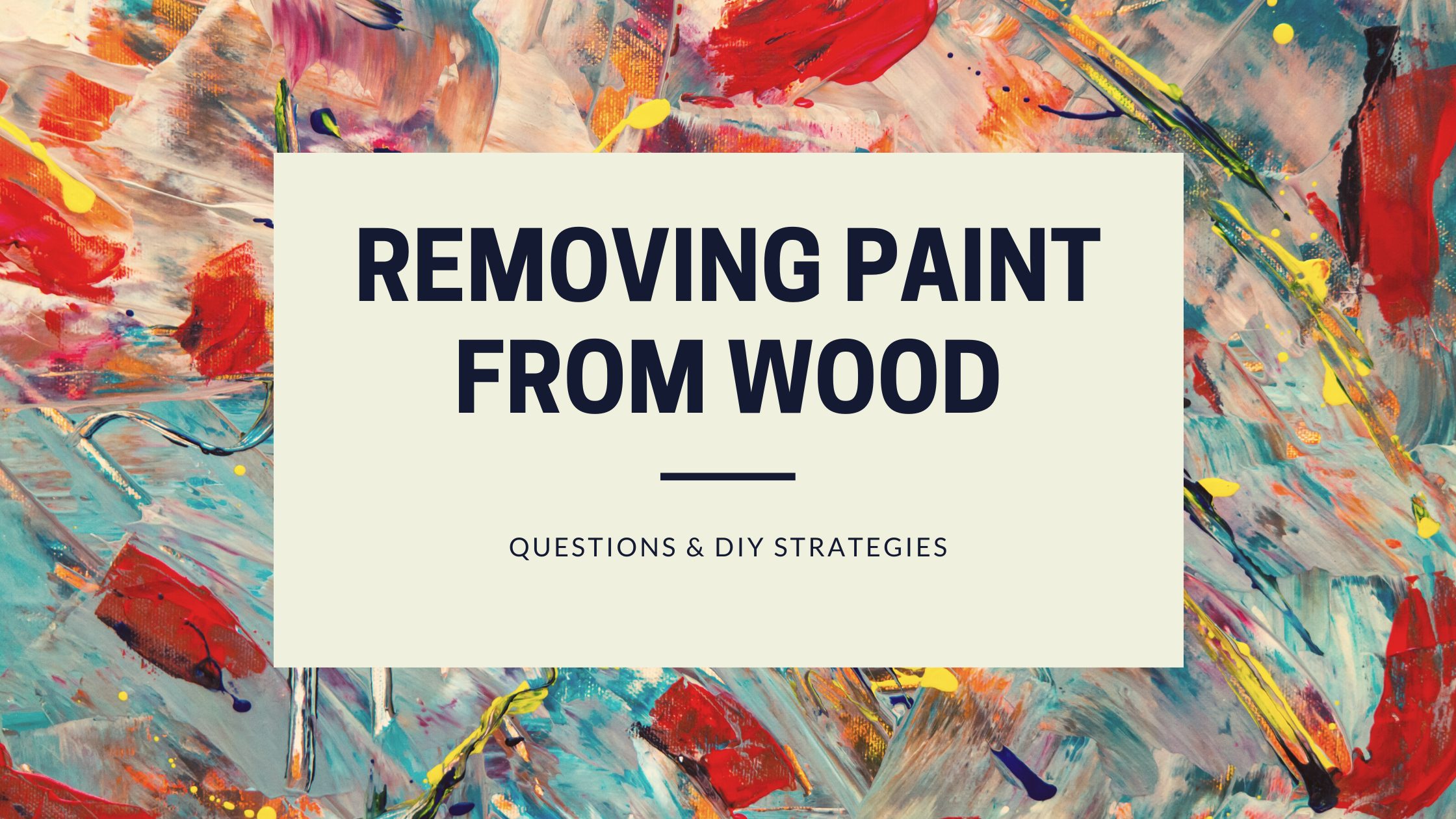 Removing paint from WOOD -DIY strategies